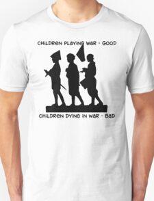 "Anti-War ""Children Playing War - Good Children Dying In War - Bad"" T-Shirt"
