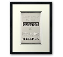 Humorous Poster - Consistently Inconsistent - Neutral Framed Print