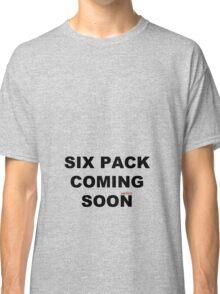 six pack coming soon Classic T-Shirt