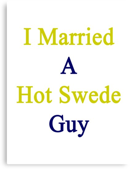 I Married A Hot Swede Guy  by supernova23