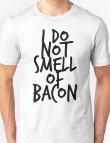 I DO NOT SMELL OF BACON T-Shirt