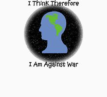 "Peace ""I Think Therefore I Am Against War"" Unisex T-Shirt"