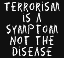 "Peace ""Terrorism Is A Sympton Not The Disease"" Dark by T-ShirtsGifts"