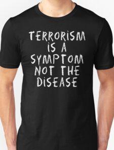 "Peace ""Terrorism Is A Sympton Not The Disease"" Dark T-Shirt"
