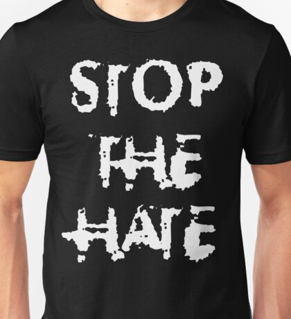 STOP THE HATE T-Shirt Unisex T-Shirt
