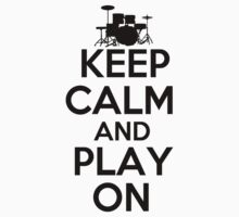Keep Calm and Play On Drums by shakeoutfitters