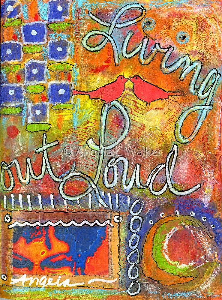 Living out LOUD by © Angela L Walker