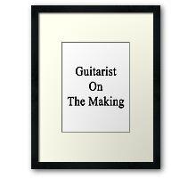 Guitarist On The Making Framed Print
