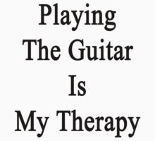 Playing The Guitar Is My Therapy by supernova23
