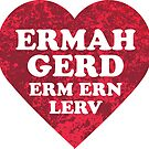 Ermah Gerd Lerv by Look Human