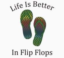 Life Is Better In Flip Flops by pjwuebker
