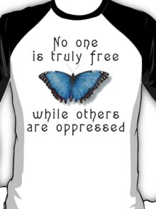"Oppression ""No One Is Truely Be Free While Others Are Oppressed"" T-Shirt"