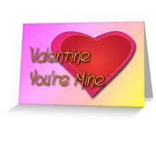 Valentine You're Mine Greeting Card