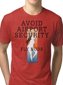 "Women's ""Avoid Airport Security - Fly Nude"" Tri-blend T-Shirt"