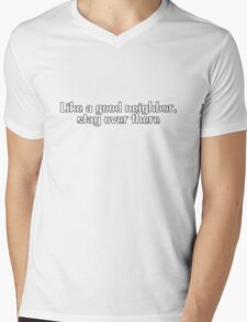 Like a good neighbor, stay over there Mens V-Neck T-Shirt