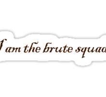 I am the brute squad Sticker