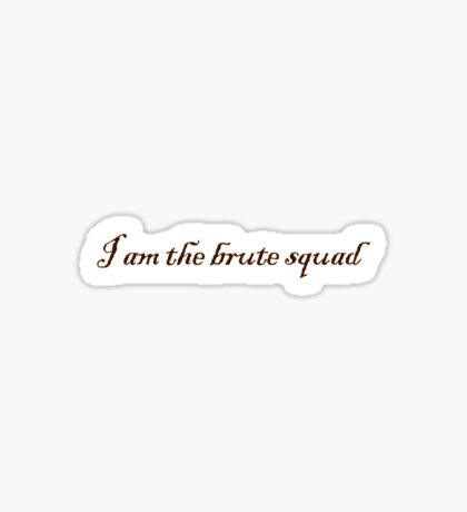 I am the brute squad Sticker