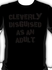 """Funny """"Cleverly Disguised As An Adult"""" T-Shirt"""