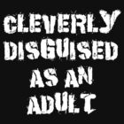 "Funny ""Cleverly Disguised As An Adult"" Dark by T-ShirtsGifts"