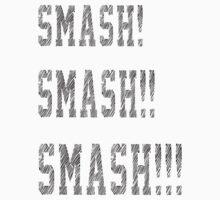 Smash smash smash. by LMTDEDTN
