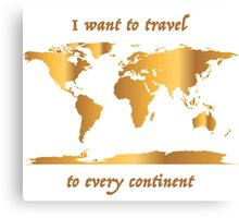 I Want to Travel to Every Continent Canvas Print