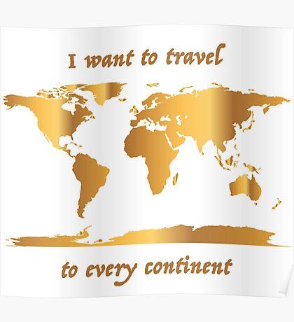 I Want to Travel to Every Continent Poster