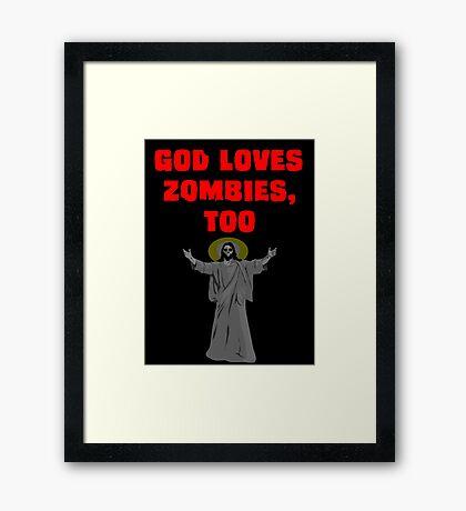 God Loves Zombies, Too. Framed Print