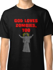 God Loves Zombies, Too. Classic T-Shirt