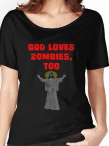 God Loves Zombies, Too. Women's Relaxed Fit T-Shirt