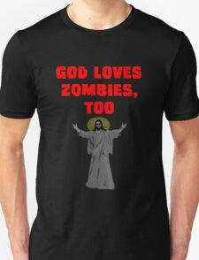 God Loves Zombies, Too. T-Shirt