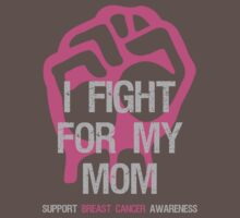 I Fight Breast Cancer Awareness - Mom by Sarah  Eldred