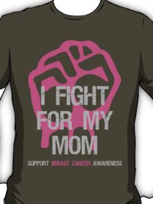 I Fight Breast Cancer Awareness - Mom T-Shirt