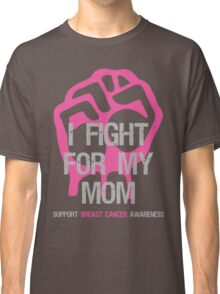 I Fight Breast Cancer Awareness - Mom Classic T-Shirt