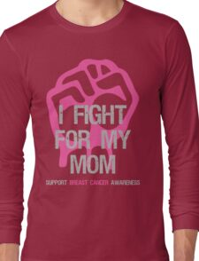 I Fight Breast Cancer Awareness - Mom Long Sleeve T-Shirt