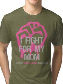 I Fight Breast Cancer Awareness - Mom Tri-blend T-Shirt