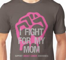 I Fight Breast Cancer Awareness - Mom Unisex T-Shirt