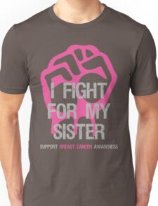 I Fight Breast Cancer Awareness - Sister Unisex T-Shirt