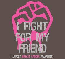 I Fight Breast Cancer Awareness - Friend Unisex T-Shirt