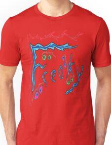 Freaky  Unisex T-Shirt