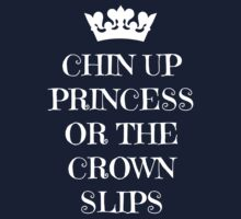 Chin Up Princess Or The Crown Slips Kids Tee