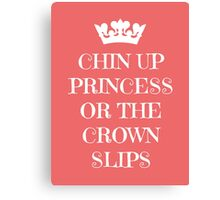 Chin Up Princess Or The Crown Slips Canvas Print