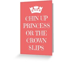 Chin Up Princess Or The Crown Slips Greeting Card