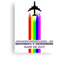 CHEMTRAILS MADE ME GAY! Canvas Print
