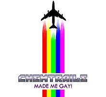CHEMTRAILS MADE ME GAY! Photographic Print