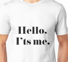 Hello, It's me.  Unisex T-Shirt