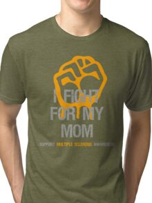 I Fight Multiple Sclerosis MS Awareness - Mom Tri-blend T-Shirt