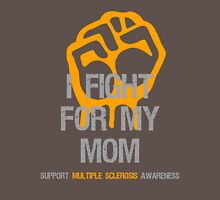 I Fight Multiple Sclerosis MS Awareness - Mom Unisex T-Shirt
