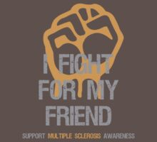 I Fight Multiple Sclerosis MS Awareness - Friend by Sarah  Eldred