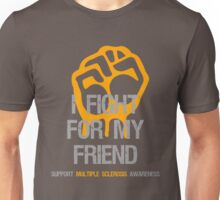 I Fight Multiple Sclerosis MS Awareness - Friend Unisex T-Shirt