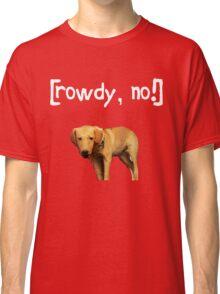 Rowdy no! Classic T-Shirt